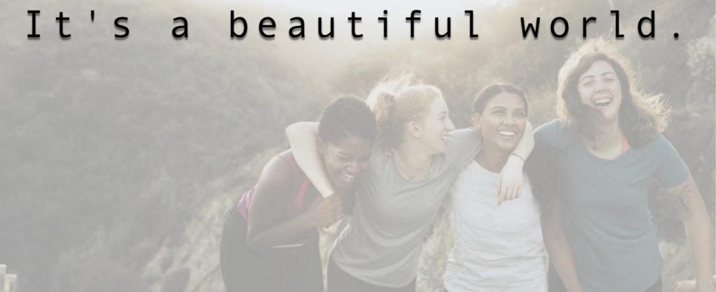 It's a beautiful world